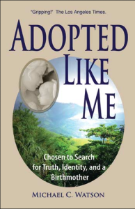 Adopted Like Me, Chosen to Search for a Birthmother, by Michael C. Watson. Gallery of Diamonds Publishing.